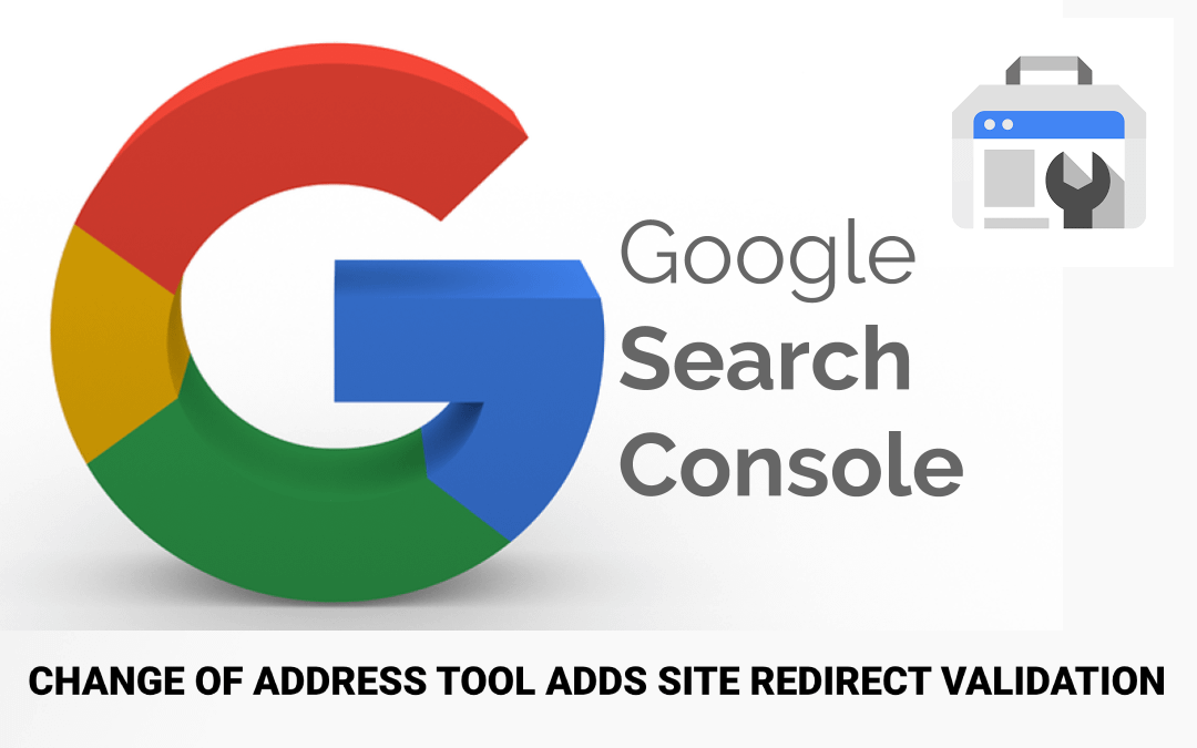 Google Search Console's Change Of Address Tool Adds Site Redirect Validation