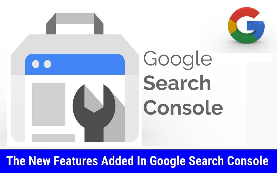 The New Features Added In Google Search Console
