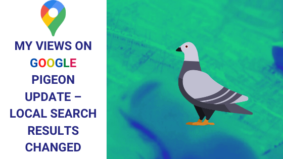 My views on Google Pigeon Update – Local Search Results Changed