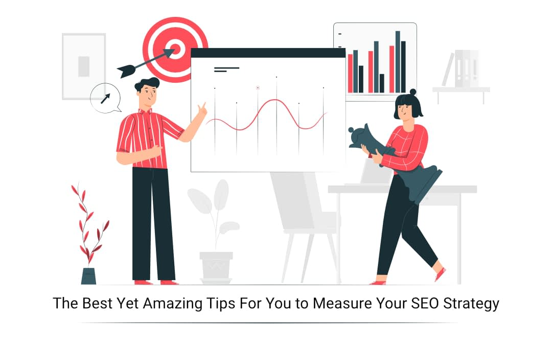 The Best Yet Amazing Tips For You To Measure Your SEO Strategy