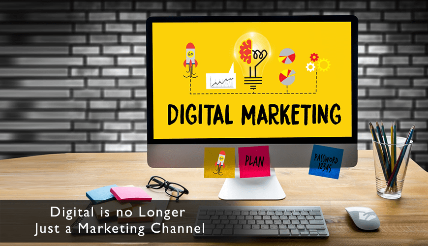 Digital is no longer just a marketing channel